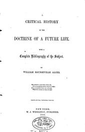 A Critical History of the Doctrine of a Future Life: With a Complete Bibliography of the Subject