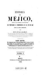 Parte Segunda ... desde el plan proclamado por D. Augustin de Iturbide en Iguala, en 24 de Febrero de 1821 ... hasta la muerte de este jefe y el establecimiento de la república federal mejicana en 1824 ...: Volumen 5