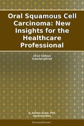 Oral Squamous Cell Carcinoma: New Insights for the Healthcare Professional: 2012 Edition: ScholarlyBrief
