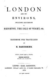 London and Its Environs: Including Excursions to Brighton, the Isle of Wight, Etc. ; Handbook for Travellers
