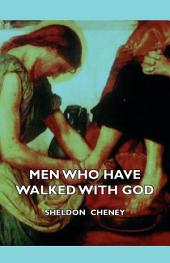 Men Who Have Walked With God - Being The Story Of Mysticism Through The Ages Told In The Biographies Of Representative Seers And Saints With Excerpts From Their Writings And Sayings