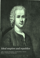 Ideal empires and republics: Rousseau's Social contract, More's Utopia, Bacon's New Atlantis, Campanella's City of the sun