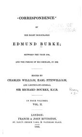 Correspondence of the Right Honourable Edmund Burke: Between the Year 1744 and the Period of His Decease, in 1797, Volume 2