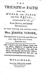 The Triumph Of Faith Over The World The Flesh And The Devil Exemplified In The Life Of Mrs Joanna Turner Etc Book PDF