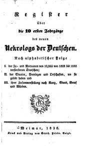 Register über die 10 ersten jahrgänge ...: Nach alphabetischer folge I. der zu- und vornamen von 10,364 von 1823 bis 1832 verstorbenen Deutschen; II. der staaten, provinzen und ortschaften, wo sie gelebt haben und III. ihrer zusammenstellung nach rang, stand, beruf und würden
