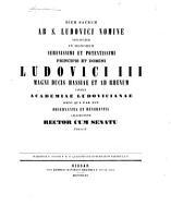 Diem sacrum ab S  Ludovici nomine nuncupatum in honorem serenissimi et potentissimi principis et domini     civibus Academiae Ludovicianae     celebrandum rector cum senatu indicit PDF