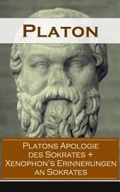 Platons Apologie des Sokrates + Xenophon's Erinnerungen an Sokrates (Vollständige deutsche Ausgaben): Sokrates: Der Mann und die Philosophie - Das literarische Porträt des Sokrates von seinen Schülern