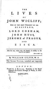 The Lives of John Wicliff, and the Most Eminent of His Disciples; Lord Cobham, John Huss, Jerome of Prague, and Zisca