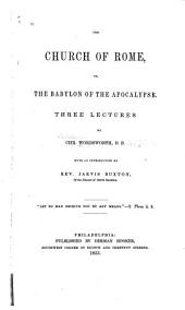 The Church of Rome: Or, The Babylon of the Apocalypse. Three Lectures