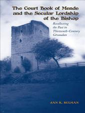The Court Book of Mende and the Secular Lordship of the Bishop: Recollecting the Past in Thirteenth-Century Gévaudan