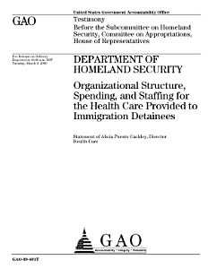 Department of Homeland Security  Organizational Structure  Spending  and Staffing for the Health Care Provided to Immigration Detainees  Congressional Testimony Book