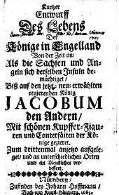 Kurtzer Entwurf des Lebens der Könige in Engelland von der Zeit an, als die Sachsen und Angeln sich derselben Insuln bemächtiget biß auf den jetzt neu erwählten regierenden König Jacobum den Andern. Zum 3. mal aufgeleget