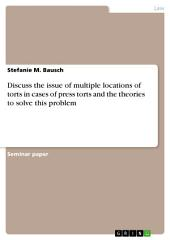 Discuss the issue of multiple locations of torts in cases of press torts and the theories to solve this problem
