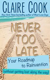 Never Too Late: Your Roadmap to Reinvention: (without getting lost along the way)