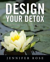 Design Your Detox: An International Guide to Herbal Drug Detox