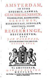 Amsterdam, in zyne opkomst, aanwas, geschiedenissen, voorregten, koophandel, gebouwen, kerkenstaat, schoolen, schutterye, gilden en regeeringe,