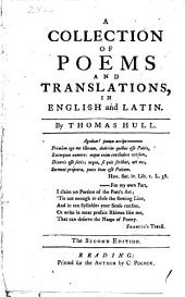 A Collection of Poems and Translations: In English and Latin. By Thomas Hull, Volume 6