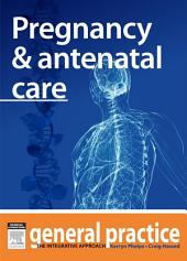 Pregnancy & Antenatal Care: General Practice: The Integrative Approach Series