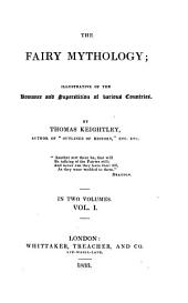 The Fairy Mythology: Illustrative of the Romance and Superstition of Various Countries, Volume 1