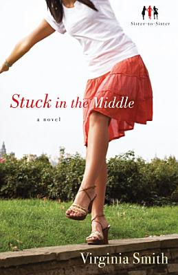 Stuck in the Middle  Sister to Sister Book  1