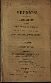 A Sermon Preached at the Ordination of the Rev. Edwards Whipple: To the Pastoral Care of the First Congregational Church in Charlton, January 25, 1804