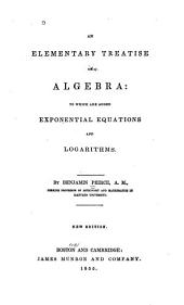 An Elementary Treatise on Algebra: To which are Added Exponential Ewquations and Logarithms