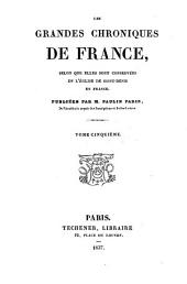 Les grandes Chroniques de France, selon que elles sont conservees en l'Eglise de Saint-Denis en France. Publ. par Paulin Paris: Volume 5