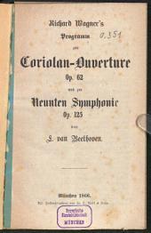 Richard Wagner's Programm zur Coriolan-Ouvertüre Op. 62 und zur Neunten Symphonie Op. 125 von L. van Beethoven