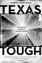 Texas Tough: The Rise of America's Prison Empire
