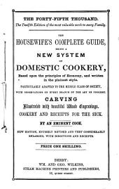 The Housewife's Complete Guide, Being a New System of Domestic Cookery, Based Upon the Principles of Economy, and Written in the Plainest Style: Particularly Adapted to the Middle Class of Society, ... Illustrated with Beautiful Wood Engravings. Cookery and Receipts for the Sick