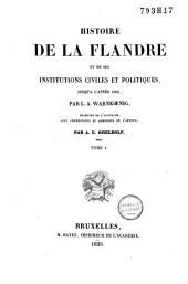 Histoire de la Flandre et de ses institutions civiles et politiques, jusqu'à l'année 1305: Volume1