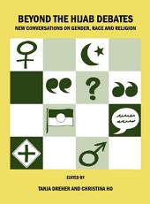 Beyond the Hijab Debates: New Conversations on Gender, Race and Religion