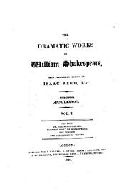 The Dramatic Works of William Shakespeare: From the Correct Edition of Isaac Reed, with Copious Annotations ...
