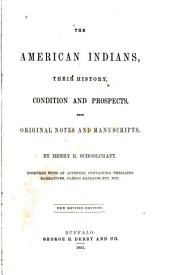 The American Indians: Their History, Condition and Prospects, from Original Notes and Manuscripts