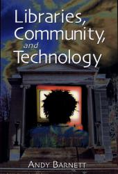 Libraries, Community, and Technology