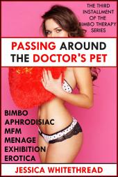 Passing Around the Doctor's Pet (Bimbo Aphrodisiac MFM Menage Exhibition Erotica)