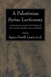 A Palestinian Syriac Lectionary: Containing Lessons from the Pentateuch, Job, Proverbs, Prophets, Acts and Epistles