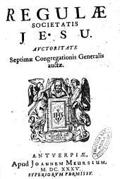 Regulae Societatis Jesu. Auctoritate septimae Congregationis generalis auctae
