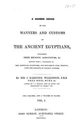 A second series of the Manners and customs of the ancient Egyptians: including their religion, agriculture, &c. Derived from a comparison of the paintings, sculptures, and monuments still existing, with the accounts of ancient authors, Volume 1