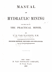Manual of hydraulic mining: For the use of the practical miner ...