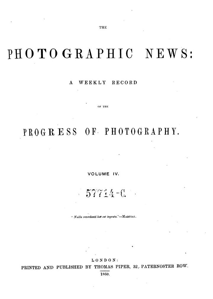 The Photographic News: A Weekly Record of the Progress of Photography. Ed. by William Crookes, and by G. Wharton Simpson