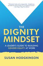 The Dignity Mindset: a Leader's Guide to Building Gender Equity at Work
