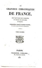 Les grandes chroniques de France: selon que elles sont conservées en l'église de Saint-Denis en France, Volume6