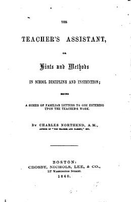 The Teacher s Assistant  Or Hints and Methods in School Discipline and Instruction PDF