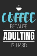 Coffee Because Adulting Is Hard  Funny Coffee Lovers Gift   Small Lined Notebook  6 X 9