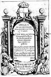 Origen de las dignidades seglares de Castilla y Leon: con relacion sumaria de los reyes de estos reynos, de sus actiones, casamientos, hijos, muertes, sepulturas...