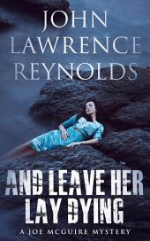 And Leave Her Lay Dying: Joe McGuire Mystery Series