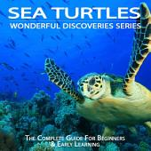 Sea Turtles: The Complete Guide For Beginners & Early Learning