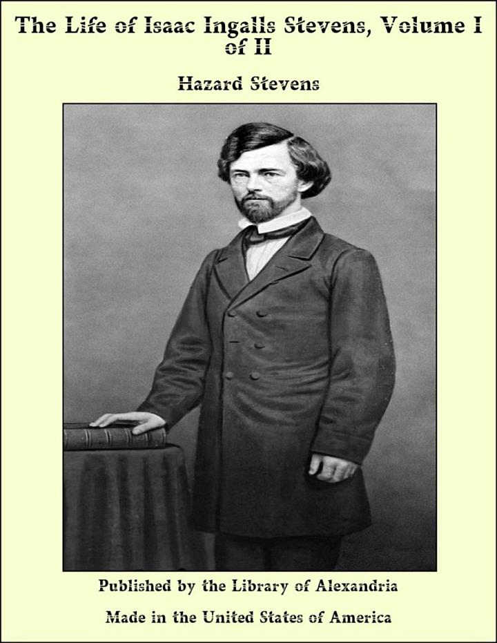 The Life of Isaac Ingalls Stevens, Volume I of II