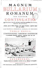 Magnum bullarium romanum, seu ejusdem continuatio ... , cum rubricis, summariis, scholiis, et indicibus... ; tomus nonus